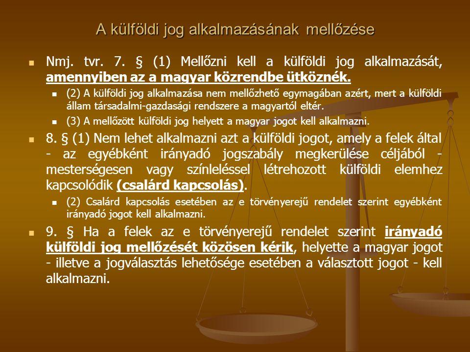 A külföldi jog alkalmazásának mellőzése Nmj. tvr. 7. § (1) Mellőzni kell a külföldi jog alkalmazását, amennyiben az a magyar közrendbe ütköznék. (2) A