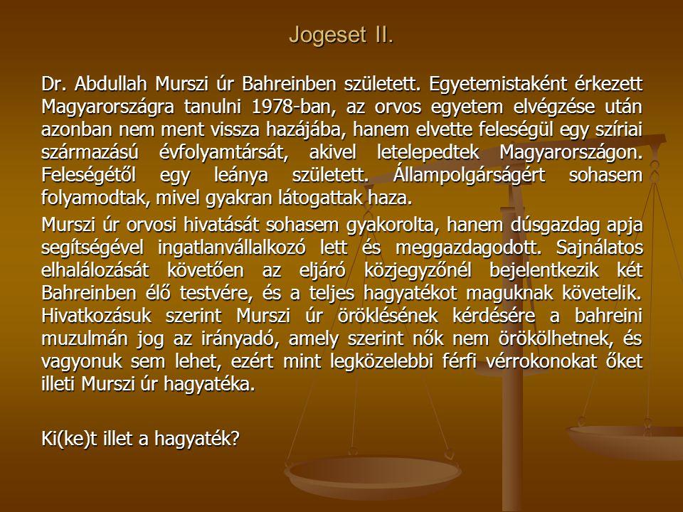 Jogeset II. Dr. Abdullah Murszi úr Bahreinben született. Egyetemistaként érkezett Magyarországra tanulni 1978-ban, az orvos egyetem elvégzése után azo
