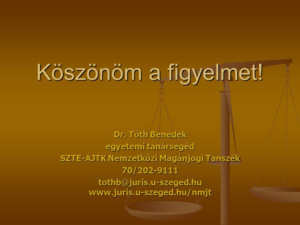 Köszönöm a figyelmet! Dr. Tóth Benedek egyetemi tanársegéd SZTE-ÁJTK Nemzetközi Magánjogi Tanszék 70/202-9111 tothb@juris.u-szeged.hu www.juris.u-szeg