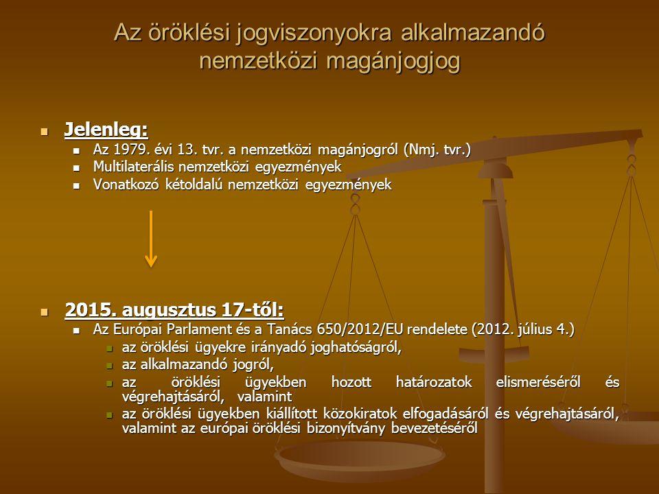 Az öröklési jogviszonyokra alkalmazandó nemzetközi magánjogjog Jelenleg: Jelenleg: Az 1979. évi 13. tvr. a nemzetközi magánjogról (Nmj. tvr.) Az 1979.