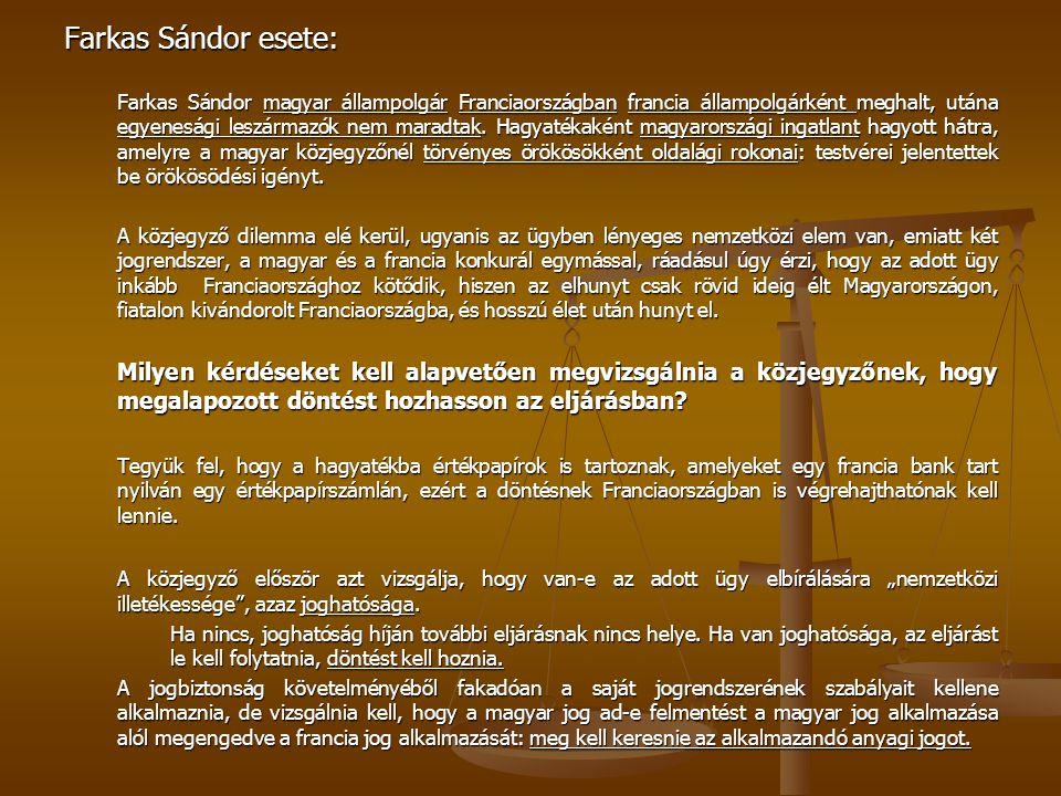 Farkas Sándor esete: Farkas Sándor magyar állampolgár Franciaországban francia állampolgárként meghalt, utána egyenesági leszármazók nem maradtak. Hag