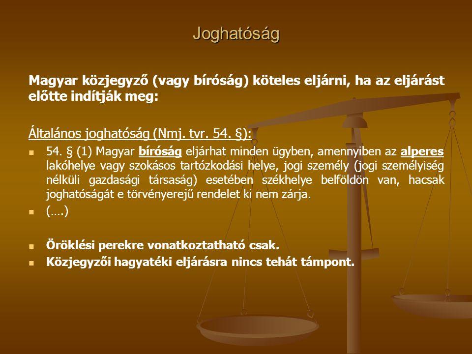 Joghatóság Magyar közjegyző (vagy bíróság) köteles eljárni, ha az eljárást előtte indítják meg: Általános joghatóság (Nmj. tvr. 54. §): 54. § (1) Magy
