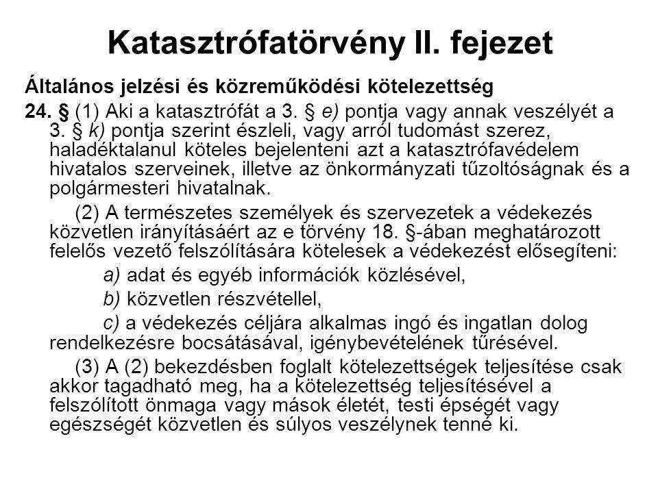 Katasztrófatörvény II. fejezet Általános jelzési és közreműködési kötelezettség 24. § (1) Aki a katasztrófát a 3. § e) pontja vagy annak veszélyét a 3