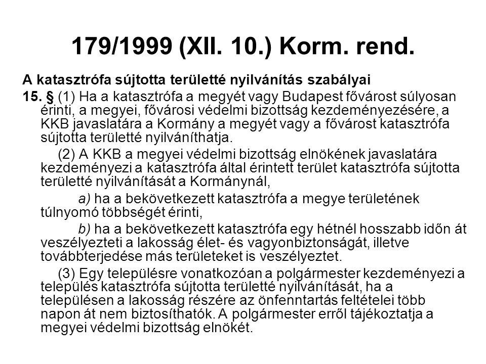 179/1999 (XII. 10.) Korm. rend. A katasztrófa sújtotta területté nyilvánítás szabályai 15. § (1) Ha a katasztrófa a megyét vagy Budapest fővárost súly