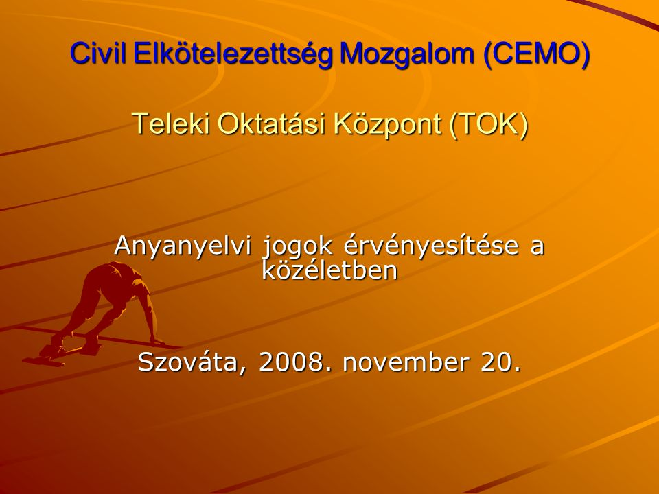 Köszönjük a figyelmet info@cemo.ro www.cemo.ro larmafa@yahoogroups.ro info@cemo.ro www.cemo.ro info@cemo.ro www.cemo.ro Civil Elkötelezettség Mozgalom (CEMO) Teleki Oktatási Központ (TOK) Anyanyelvi jogok érvényesítése a közéletben, 2008.