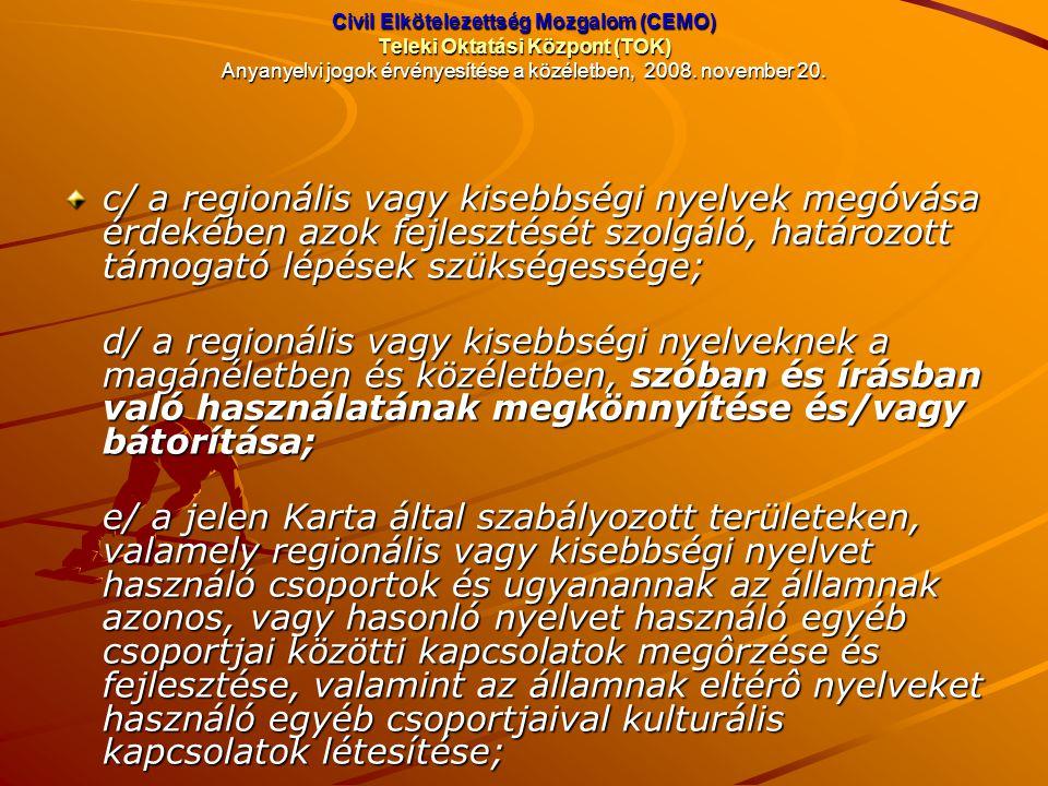 Civil Elkötelezettség Mozgalom (CEMO) Teleki Oktatási Központ (TOK) Anyanyelvi jogok érvényesítése a közéletben, 2008. november 20. c/ a regionális va