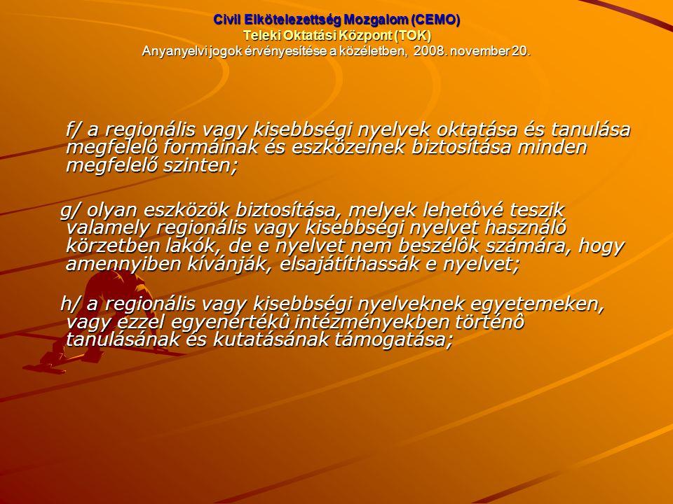 Civil Elkötelezettség Mozgalom (CEMO) Teleki Oktatási Központ (TOK) Anyanyelvi jogok érvényesítése a közéletben, 2008. november 20. f/ a regionális va