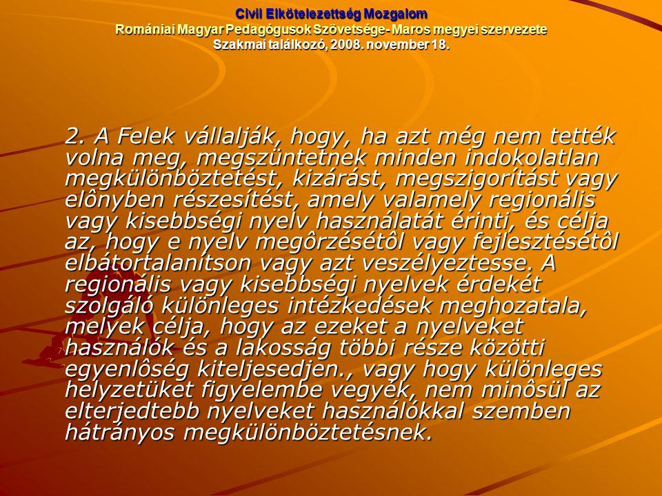 Civil Elkötelezettség Mozgalom Romániai Magyar Pedagógusok Szövetsége- Maros megyei szervezete Szakmai találkozó, 2008. november 18. 2. A Felek vállal