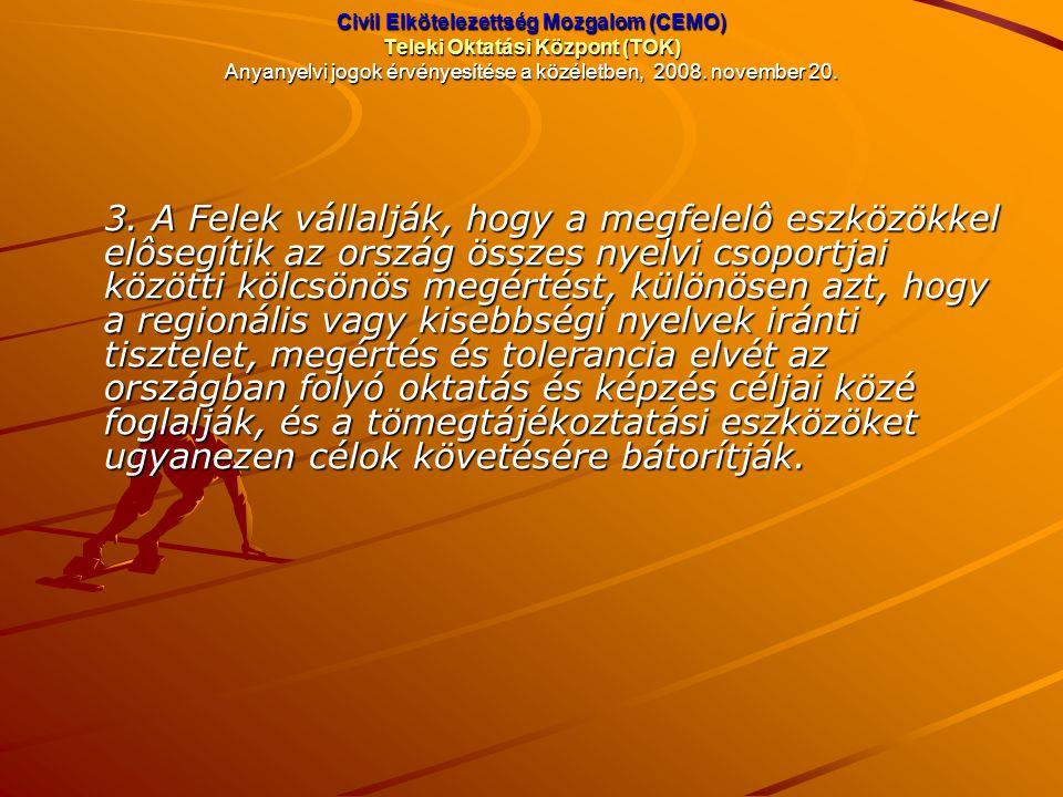 Civil Elkötelezettség Mozgalom (CEMO) Teleki Oktatási Központ (TOK) Anyanyelvi jogok érvényesítése a közéletben, 2008. november 20. 3. A Felek vállalj