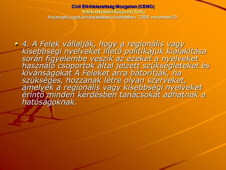 Civil Elkötelezettség Mozgalom (CEMO) Teleki Oktatási Központ (TOK) Anyanyelvi jogok érvényesítése a közéletben, 2008. november 20. 4. A Felek vállalj