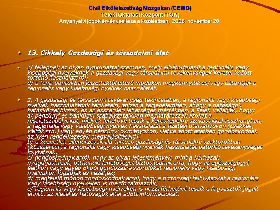 Civil Elkötelezettség Mozgalom (CEMO) Teleki Oktatási Központ (TOK) Anyanyelvi jogok érvényesítése a közéletben, 2008. november 20. 13. Cikkely Gazdas