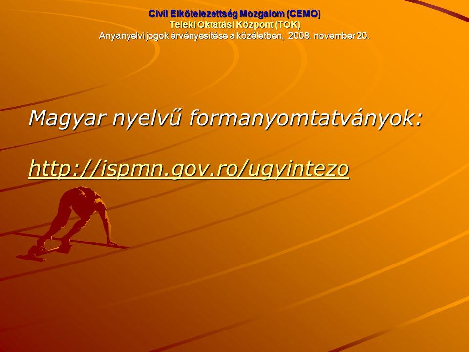 Civil Elkötelezettség Mozgalom (CEMO) Teleki Oktatási Központ (TOK) Anyanyelvi jogok érvényesítése a közéletben, 2008. november 20. Magyar nyelvű form