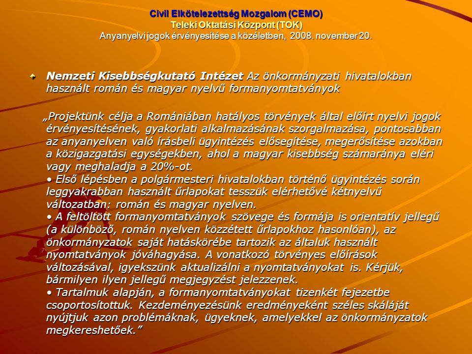 Civil Elkötelezettség Mozgalom (CEMO) Teleki Oktatási Központ (TOK) Anyanyelvi jogok érvényesítése a közéletben, 2008. november 20. Nemzeti Kisebbségk