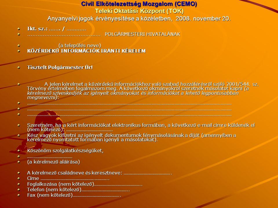 Civil Elkötelezettség Mozgalom (CEMO) Teleki Oktatási Központ (TOK) Anyanyelvi jogok érvényesítése a közéletben, 2008. november 20. Ikt. sz.: ……. / ……