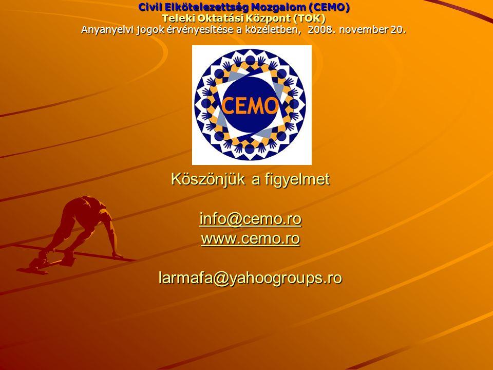 Köszönjük a figyelmet info@cemo.ro www.cemo.ro larmafa@yahoogroups.ro info@cemo.ro www.cemo.ro info@cemo.ro www.cemo.ro Civil Elkötelezettség Mozgalom