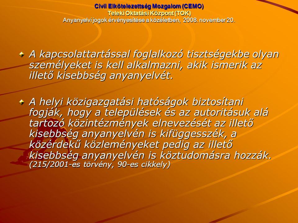 Civil Elkötelezettség Mozgalom (CEMO) Teleki Oktatási Központ (TOK) Anyanyelvi jogok érvényesítése a közéletben, 2008. november 20. A kapcsolattartáss
