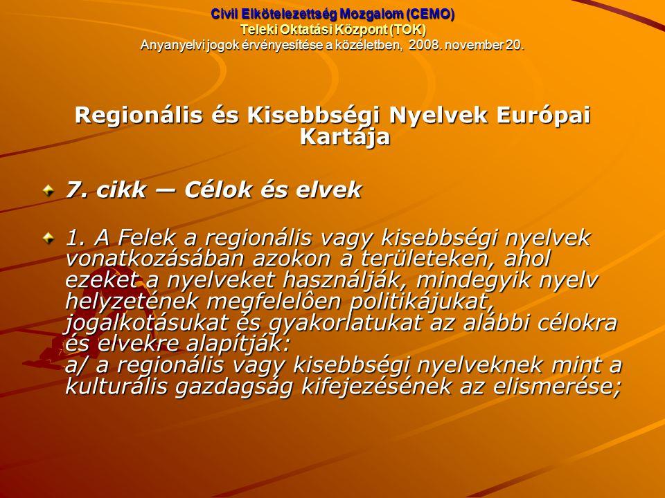 Civil Elkötelezettség Mozgalom (CEMO) Teleki Oktatási Központ (TOK) Anyanyelvi jogok érvényesítése a közéletben, 2008. november 20. Regionális és Kise