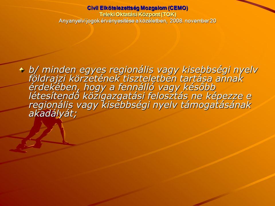 Civil Elkötelezettség Mozgalom (CEMO) Teleki Oktatási Központ (TOK) Anyanyelvi jogok érvényesítése a közéletben, 2008. november 20 b/ minden egyes reg