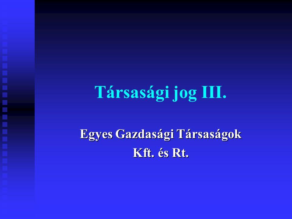 Társasági jog III. Egyes Gazdasági Társaságok Kft. és Rt.