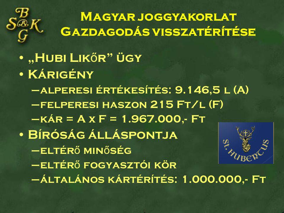 """""""Hubi Lik ő r ügy Kárigény –alperesi értékesítés: 9.146,5 l (A) –felperesi haszon 215 Ft/l (F) –kár = A x F = 1.967.000,- Ft Bíróság álláspontja –eltér ő min ő ség –eltér ő fogyasztói kör –általános kártérítés: 1.000.000,- Ft Magyar joggyakorlat Gazdagodás visszatérítése"""
