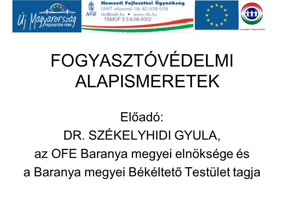 TÁMOP 5.5.6-08-0002 FOGYASZTÓVÉDELMI ALAPISMERETEK Előadó: DR.
