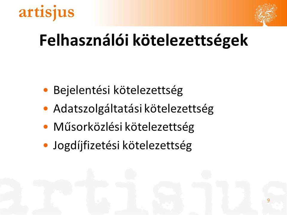 Felhasználói kötelezettségek Bejelentési kötelezettség Adatszolgáltatási kötelezettség Műsorközlési kötelezettség Jogdíjfizetési kötelezettség 9
