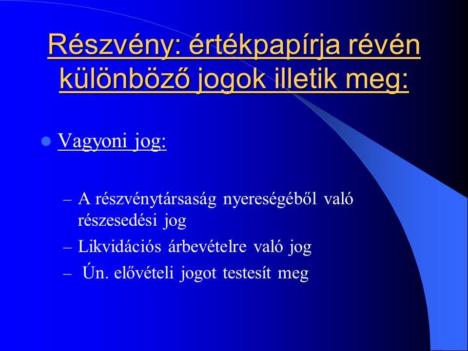Részvény: értékpapírja révén különböző jogok illetik meg: Vagyoni jog: – A részvénytársaság nyereségéből való részesedési jog – Likvidációs árbevételr