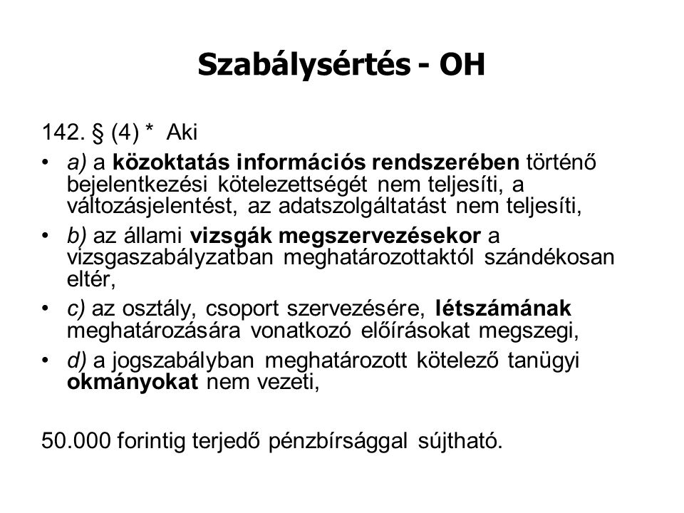 Szabálysértés - OH 142. § (4) * Aki a) a közoktatás információs rendszerében történő bejelentkezési kötelezettségét nem teljesíti, a változásjelentést