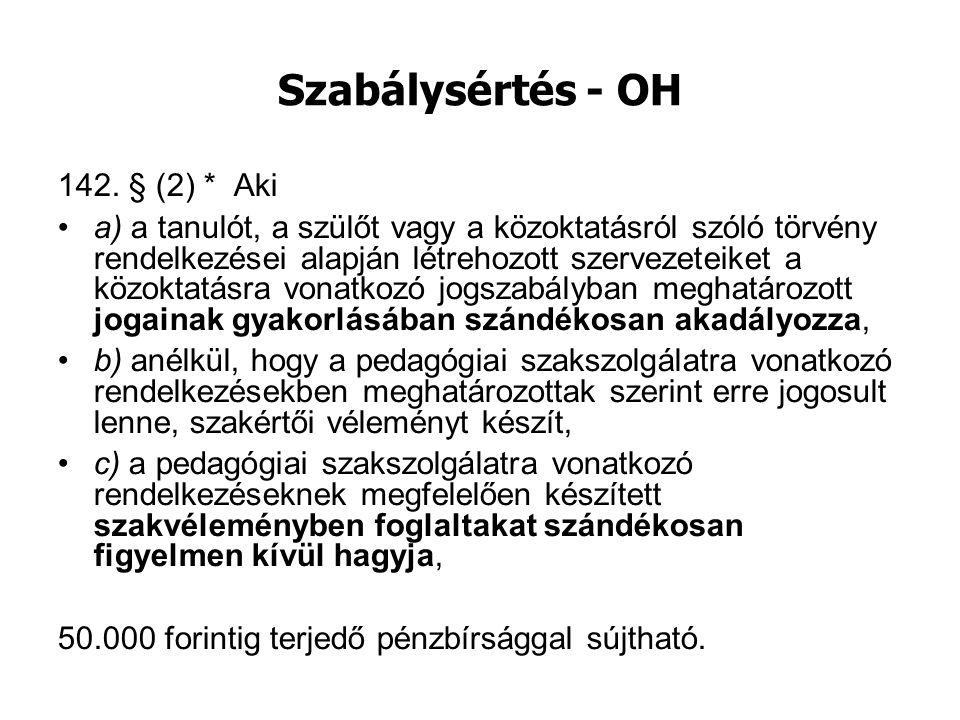 Szabálysértés - OH 142. § (2) * Aki a) a tanulót, a szülőt vagy a közoktatásról szóló törvény rendelkezései alapján létrehozott szervezeteiket a közok