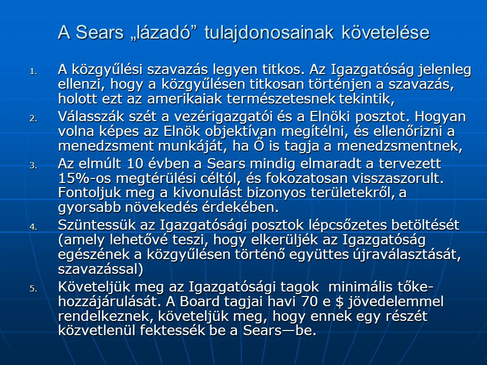 """A Sears """"lázadó"""" tulajdonosainak követelése 1. A közgyűlési szavazás legyen titkos. Az Igazgatóság jelenleg ellenzi, hogy a közgyűlésen titkosan törté"""