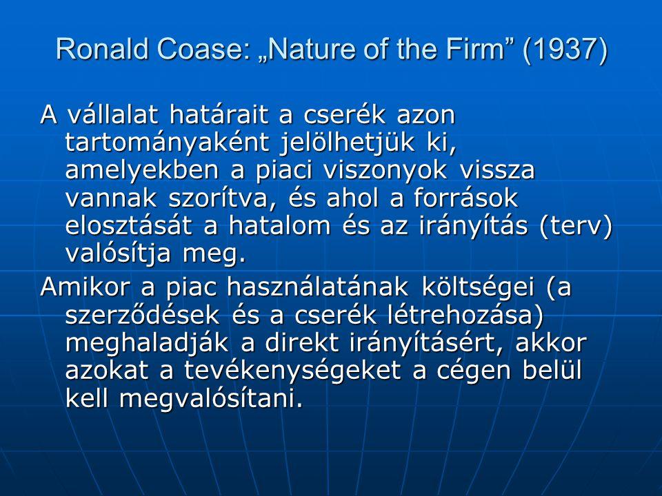 """Ronald Coase: """"Nature of the Firm (1937) A vállalat határait a cserék azon tartományaként jelölhetjük ki, amelyekben a piaci viszonyok vissza vannak szorítva, és ahol a források elosztását a hatalom és az irányítás (terv) valósítja meg."""