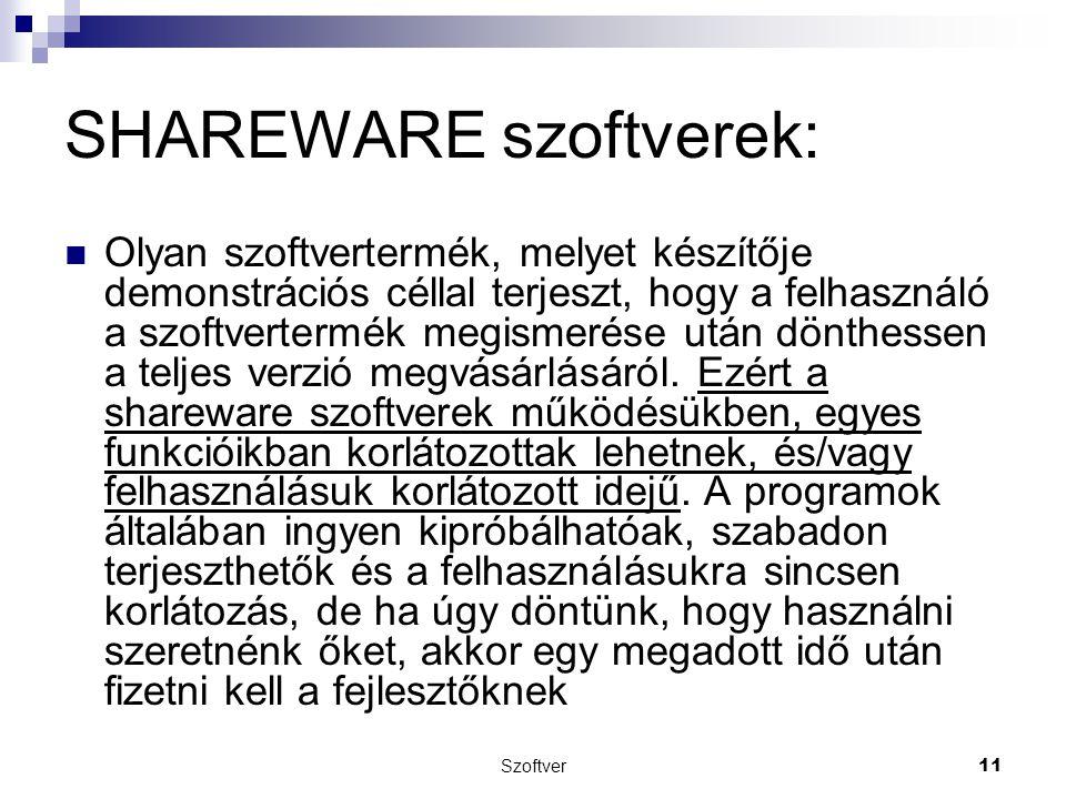 SHAREWARE szoftverek: Olyan szoftvertermék, melyet készítője demonstrációs céllal terjeszt, hogy a felhasználó a szoftvertermék megismerése után dönthessen a teljes verzió megvásárlásáról.