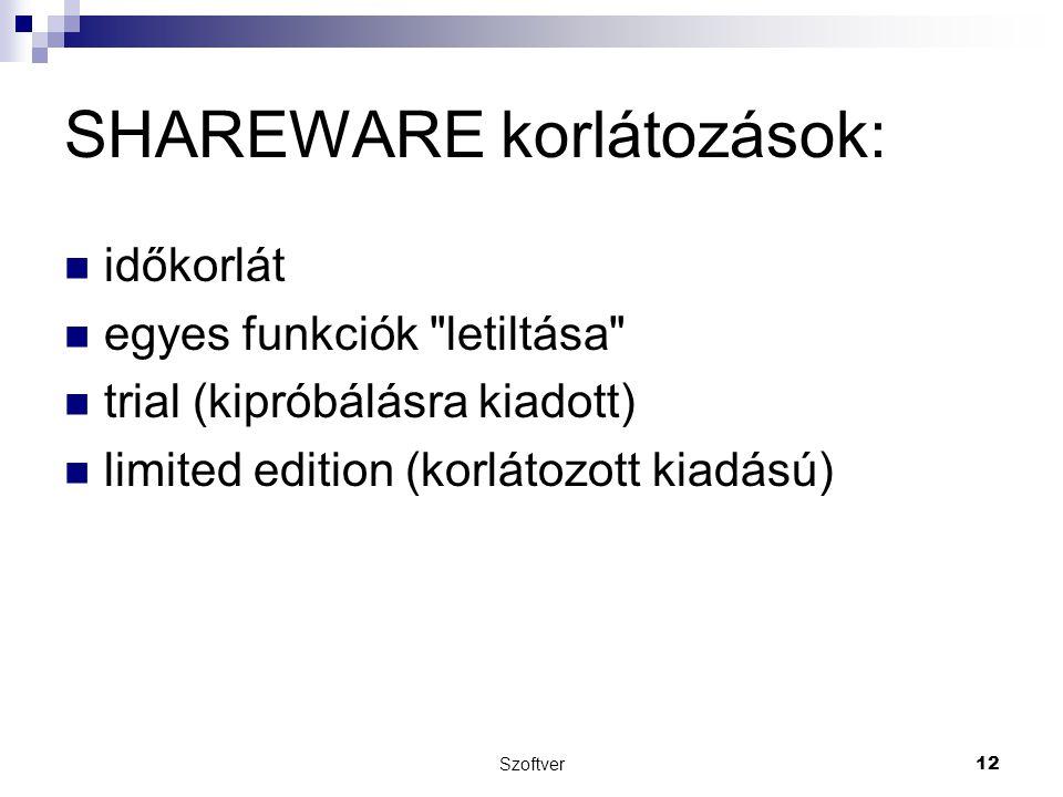 SHAREWARE korlátozások: időkorlát egyes funkciók letiltása trial (kipróbálásra kiadott) limited edition (korlátozott kiadású) Szoftver 12