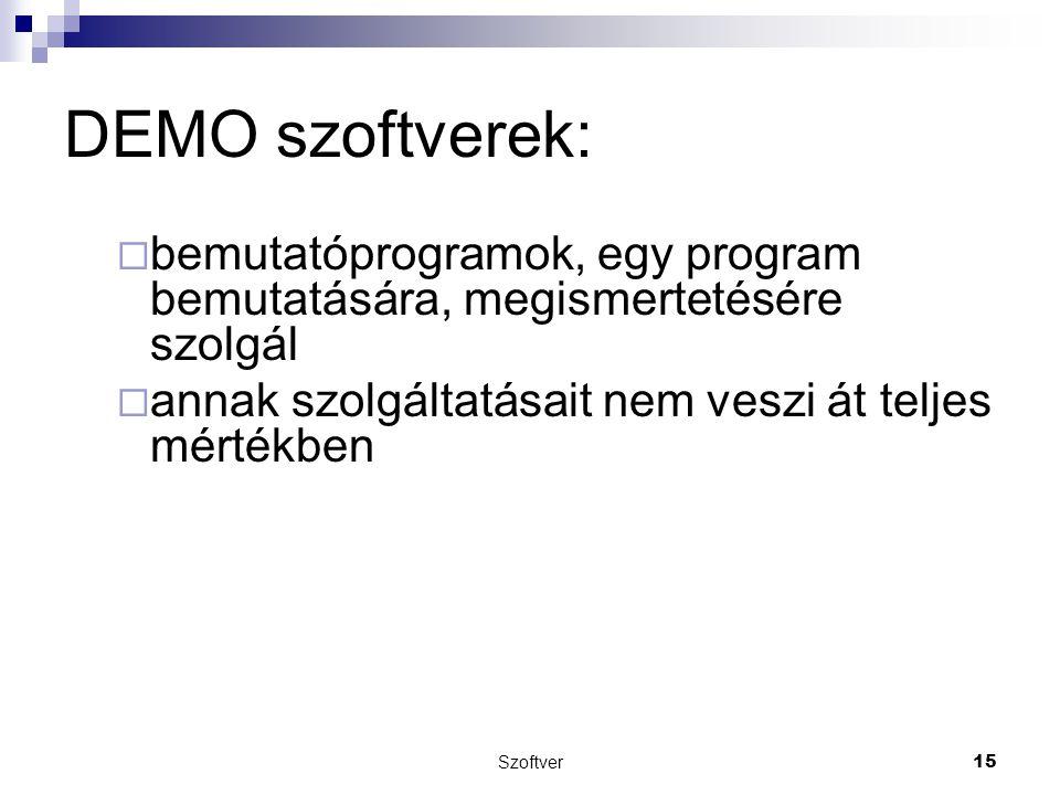 DEMO szoftverek:  bemutatóprogramok, egy program bemutatására, megismertetésére szolgál  annak szolgáltatásait nem veszi át teljes mértékben Szoftve