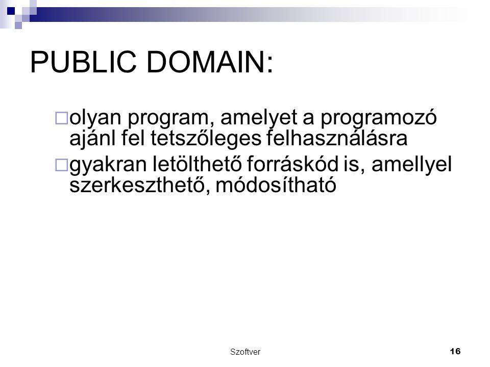PUBLIC DOMAIN:  olyan program, amelyet a programozó ajánl fel tetszőleges felhasználásra  gyakran letölthető forráskód is, amellyel szerkeszthető, módosítható Szoftver 16