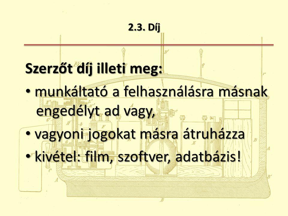 2.3. Díj Szerzőt díj illeti meg: munkáltató a felhasználásra másnak engedélyt ad vagy, munkáltató a felhasználásra másnak engedélyt ad vagy, vagyoni j