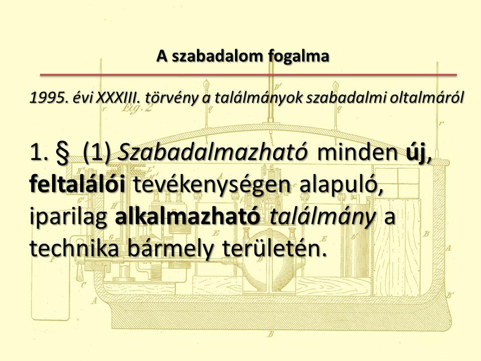 A szabadalom fogalma 1995.évi XXXIII. törvény a találmányok szabadalmi oltalmáról 1995.