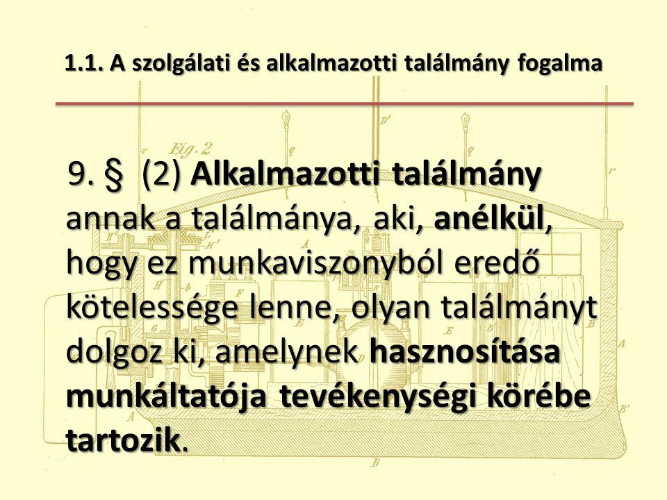 1.2.Munkáltató jogai és kötelezettségei a szolgálati és alkalmazotti találmány esetében 10.