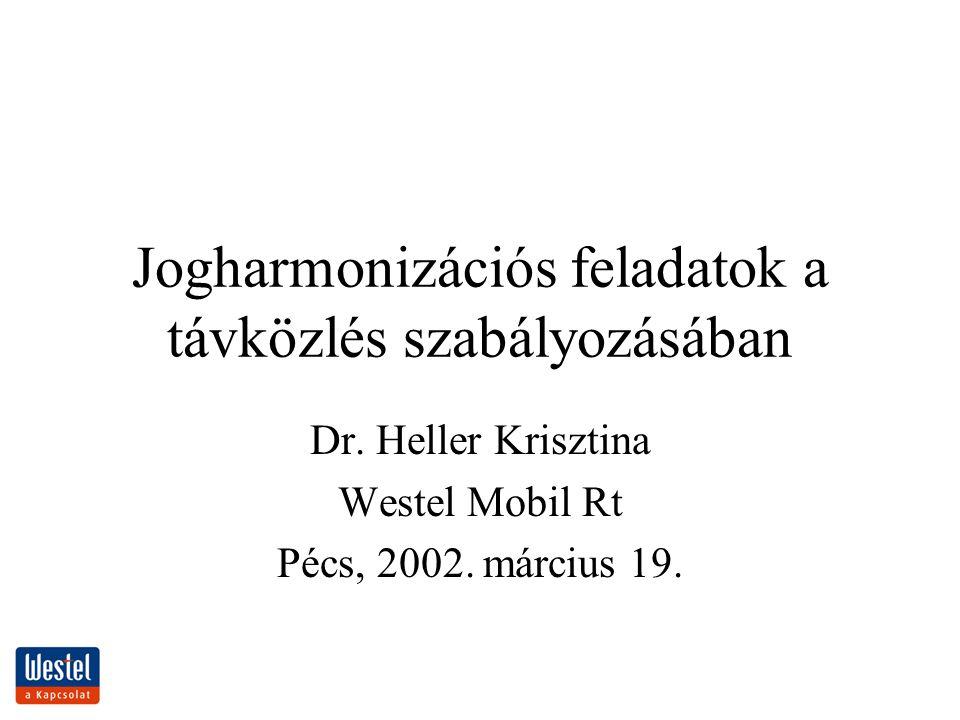 Jogharmonizációs feladatok a távközlés szabályozásában Dr. Heller Krisztina Westel Mobil Rt Pécs, 2002. március 19.