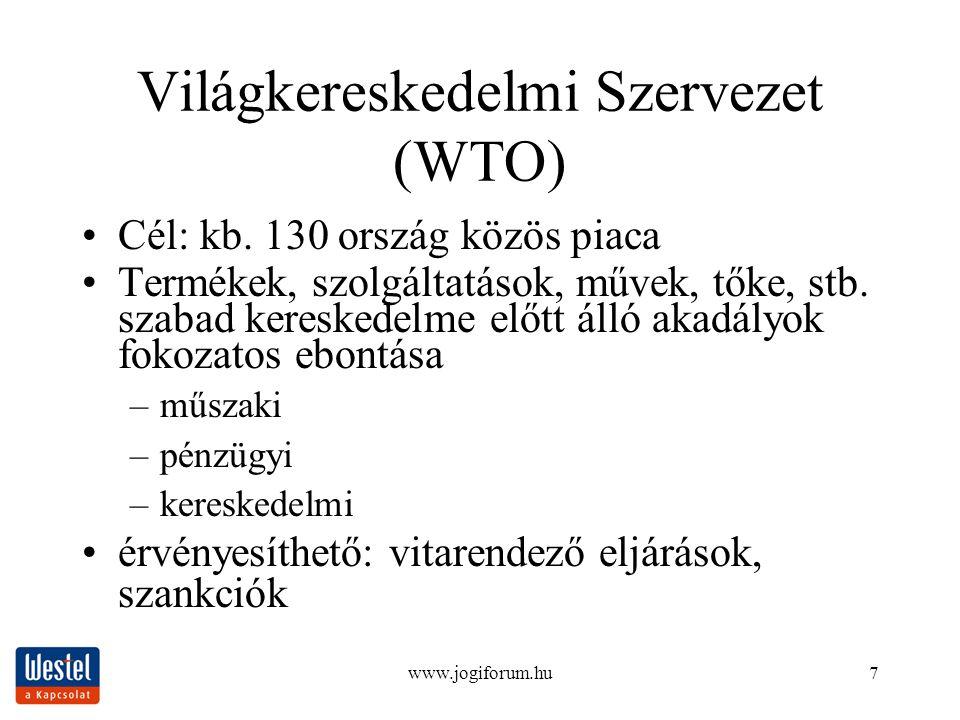 www.jogiforum.hu7 Világkereskedelmi Szervezet (WTO) Cél: kb.