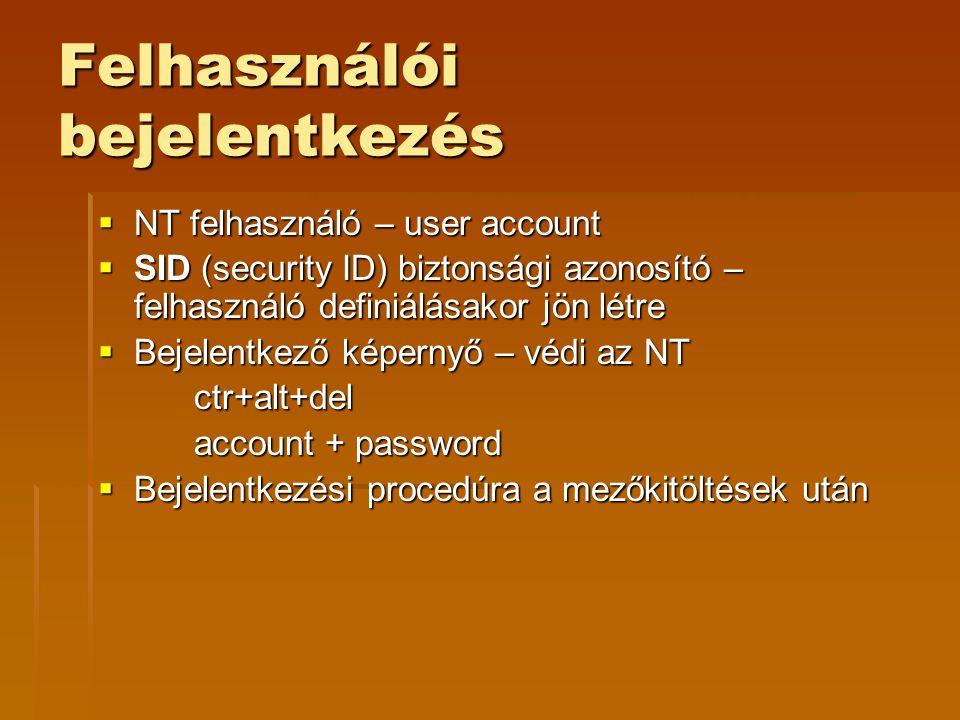 Felhasználói bejelentkezés  NT felhasználó – user account  SID (security ID) biztonsági azonosító – felhasználó definiálásakor jön létre  Bejelentk