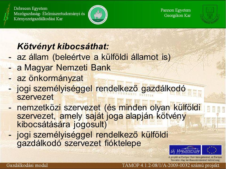 Kötvényt kibocsáthat: - az állam (beleértve a külföldi államot is) - a Magyar Nemzeti Bank - az önkormányzat - jogi személyiséggel rendelkező gazdálko