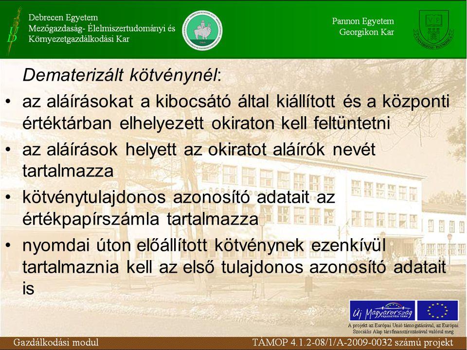 Dematerizált kötvénynél: az aláírásokat a kibocsátó által kiállított és a központi értéktárban elhelyezett okiraton kell feltüntetni az aláírások hely