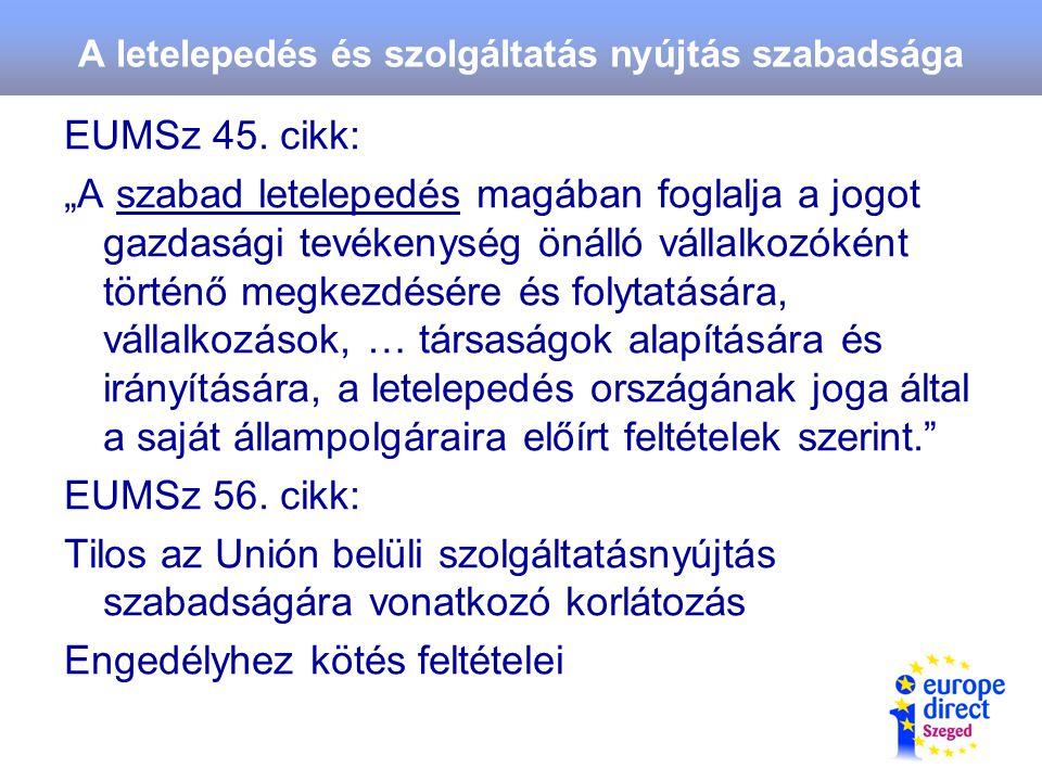 A letelepedés és szolgáltatás nyújtás szabadsága EUMSz 45.