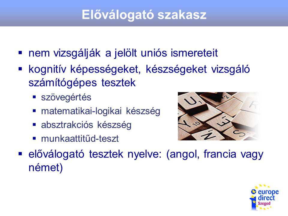 Előválogató szakasz  nem vizsgálják a jelölt uniós ismereteit  kognitív képességeket, készségeket vizsgáló számítógépes tesztek  szövegértés  matematikai-logikai készség  absztrakciós készség  munkaattitűd-teszt  előválogató tesztek nyelve: (angol, francia vagy német)