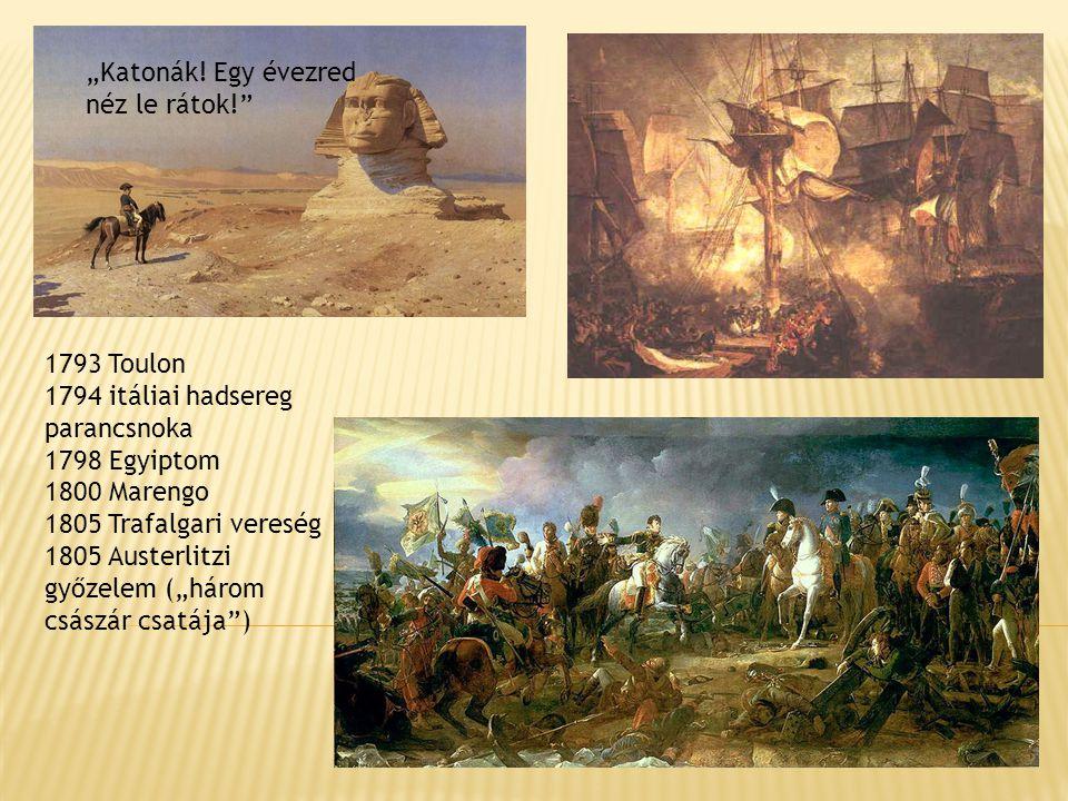 """1793 Toulon 1794 itáliai hadsereg parancsnoka 1798 Egyiptom 1800 Marengo 1805 Trafalgari vereség 1805 Austerlitzi győzelem (""""három császár csatája"""") """""""