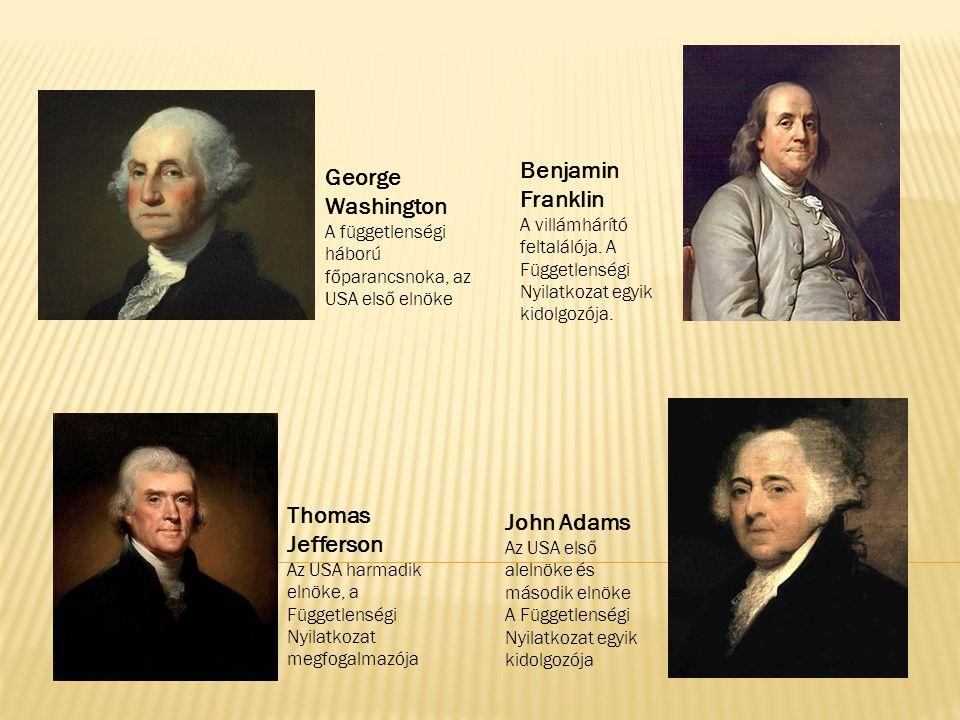 John Adams Az USA első alelnöke és második elnöke A Függetlenségi Nyilatkozat egyik kidolgozója Thomas Jefferson Az USA harmadik elnöke, a Függetlensé