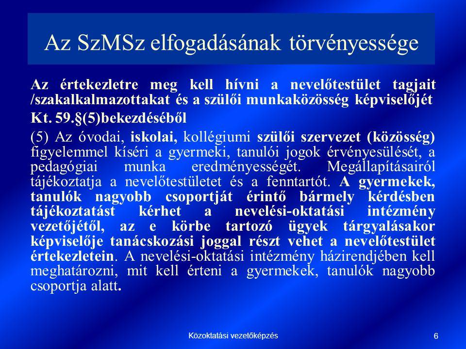 Közoktatási vezetőképzés 6 Az SzMSz elfogadásának törvényessége Az értekezletre meg kell hívni a nevelőtestület tagjait /szakalkalmazottakat és a szülői munkaközösség képviselőjét Kt.