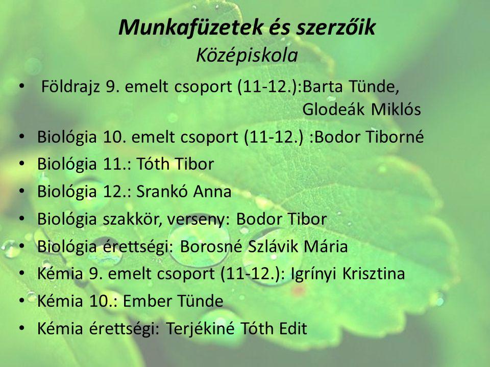 Munkafüzetek és szerzőik Középiskola Földrajz 9. emelt csoport (11-12.):Barta Tünde, Glodeák Miklós Biológia 10. emelt csoport (11-12.) :Bodor Tiborné