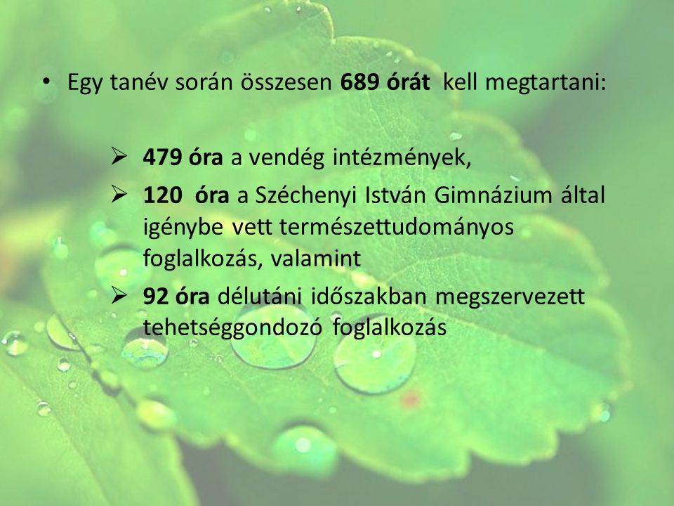 Egy tanév során összesen 689 órát kell megtartani:  479 óra a vendég intézmények,  120 óra a Széchenyi István Gimnázium által igénybe vett természet